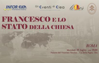 25 luglio 2018 – Evento Elea – Roma – Francesco e lo Stato della Chiesa